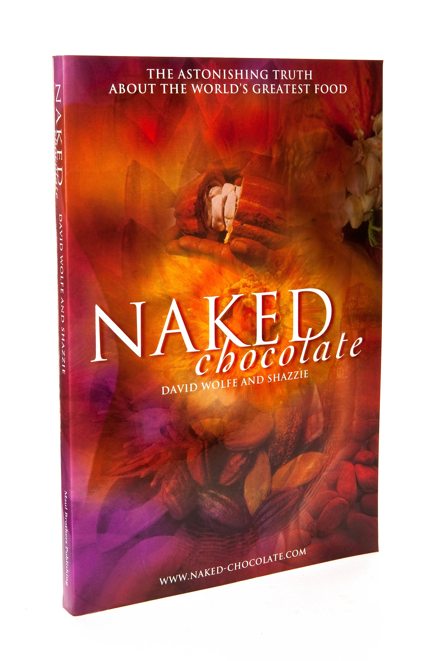 Naked Chocolate: The Astonishing Truth About the World's Greatest Food by David Wolfe