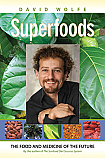 Superfoods: The Food and Medicine of the Future by David Wolfe